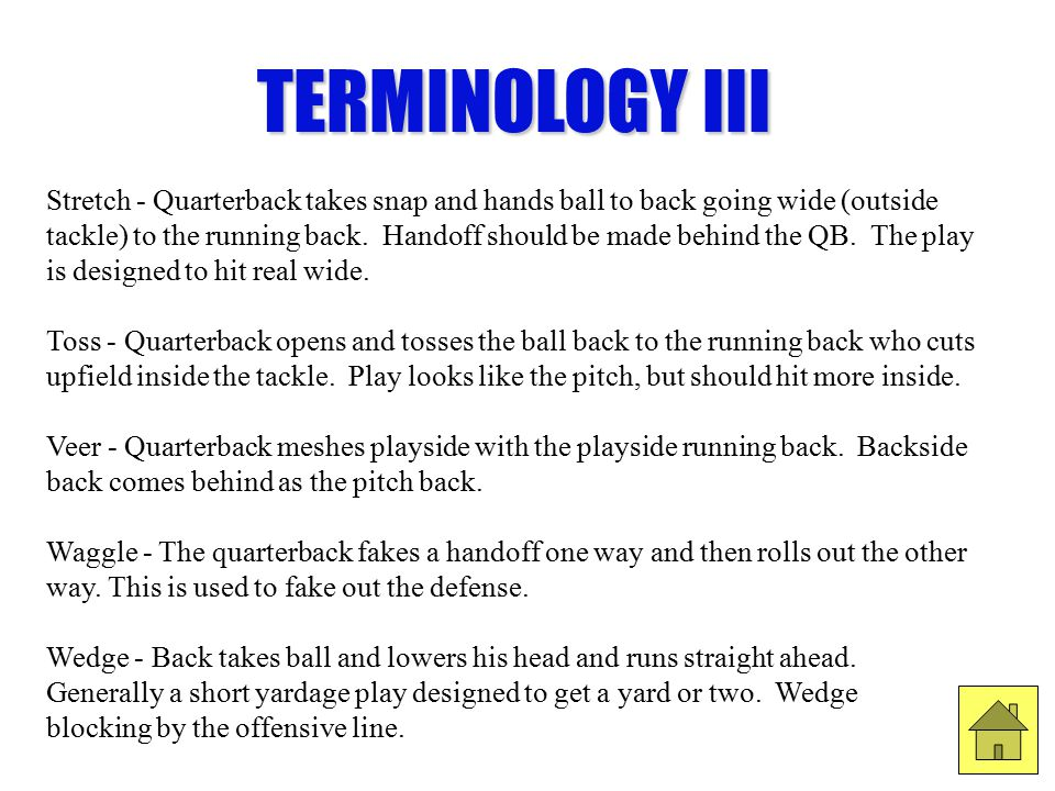 TERMINOLOGY III Stretch - Quarterback takes snap and hands ball to back going wide (outside tackle) to the running back.