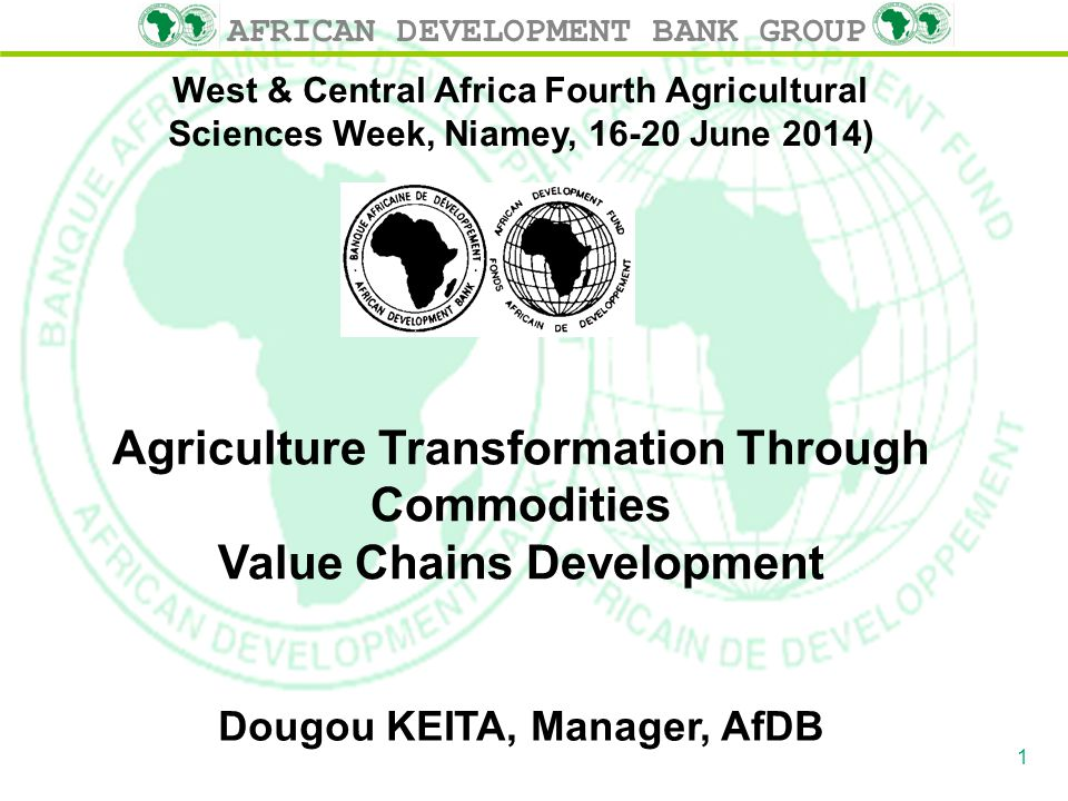 AFRICAN DEVELOPMENT BANK GROUP West & Central Africa Fourth Agricultural Sciences Week, Niamey, 16-20 June 2014) Agriculture Transformation Through Co