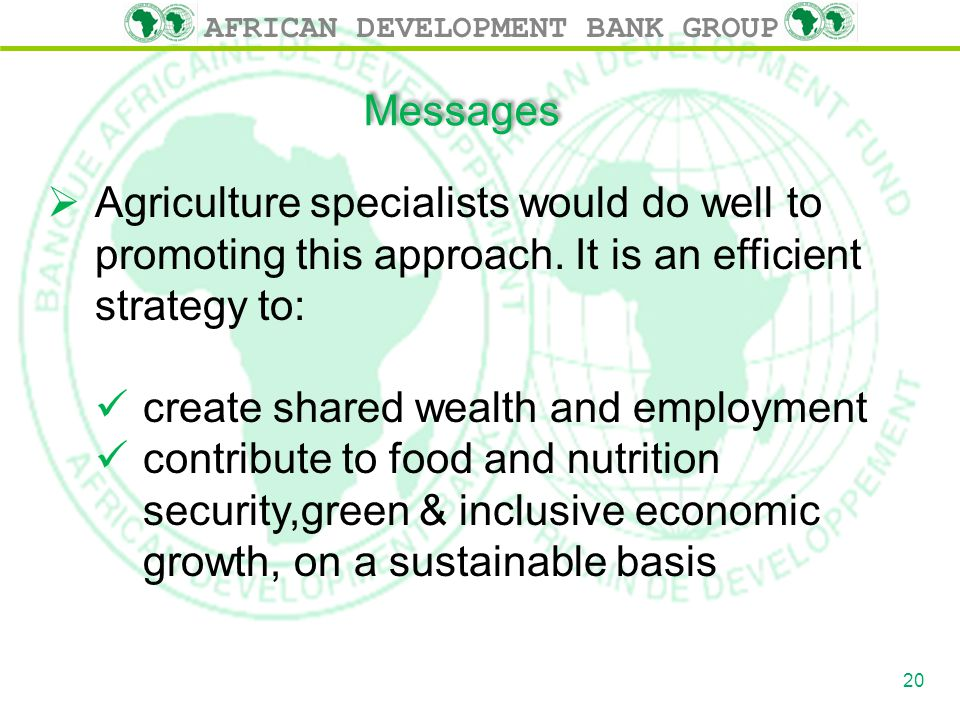 AFRICAN DEVELOPMENT BANK GROUP Messages  Agriculture specialists would do well to promoting this approach. It is an efficient strategy to: create sha