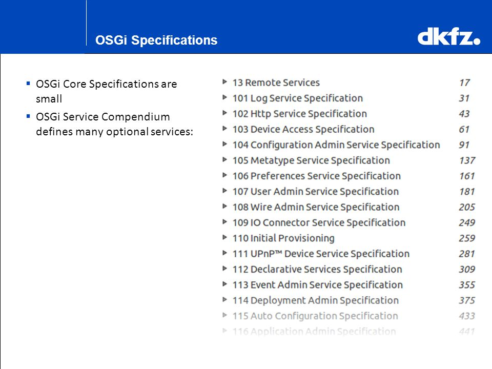 K.H. Maier-Hein OSGi Specifications  OSGi Core Specifications are small  OSGi Service Compendium defines many optional services: