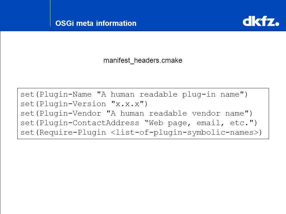 K.H. Maier-Hein OSGi meta information manifest_headers.cmake set(Plugin-Name