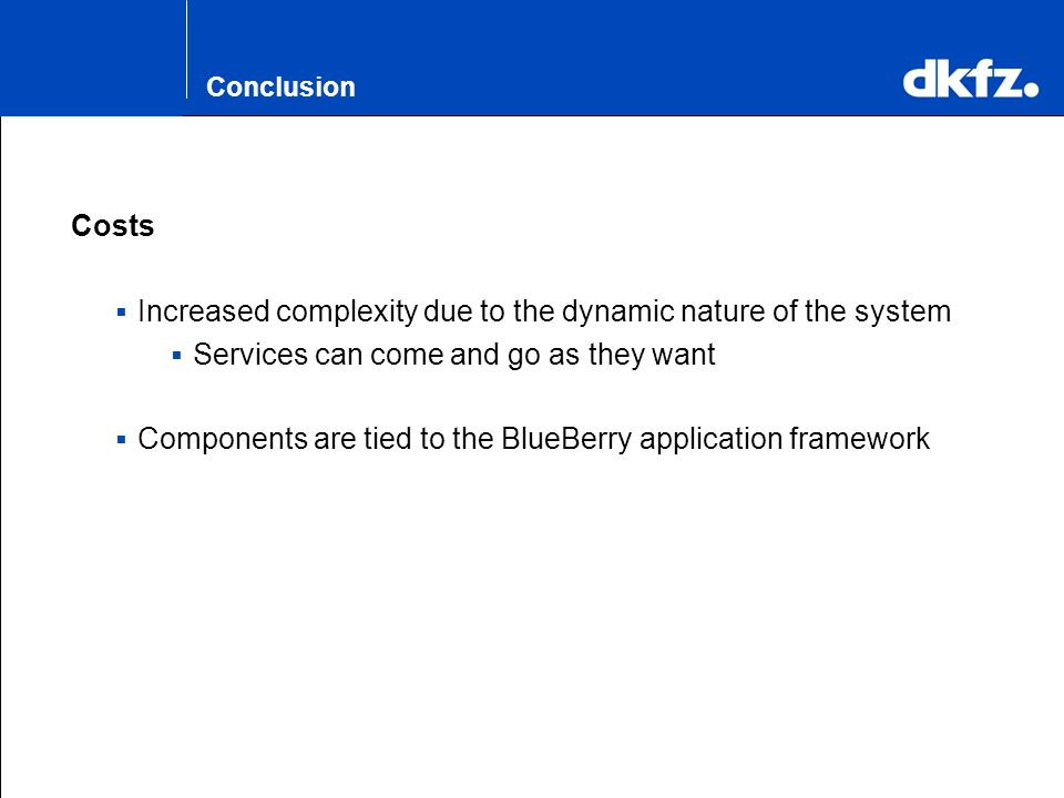 K.H. Maier-Hein Conclusion Costs  Increased complexity due to the dynamic nature of the system  Services can come and go as they want  Components a
