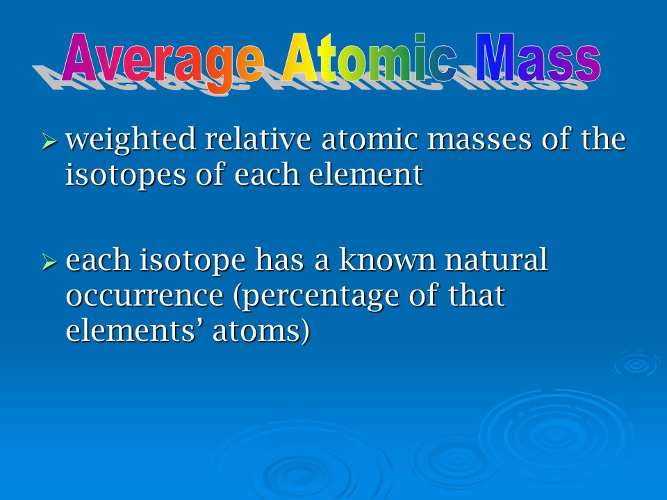  atomic mass unit (amu)- one is exactly 1/12 th of the mass of a carbon-12 atom  mass of proton= 1.007276 amu = 1 amu  mass of neutron= 1.008665 am
