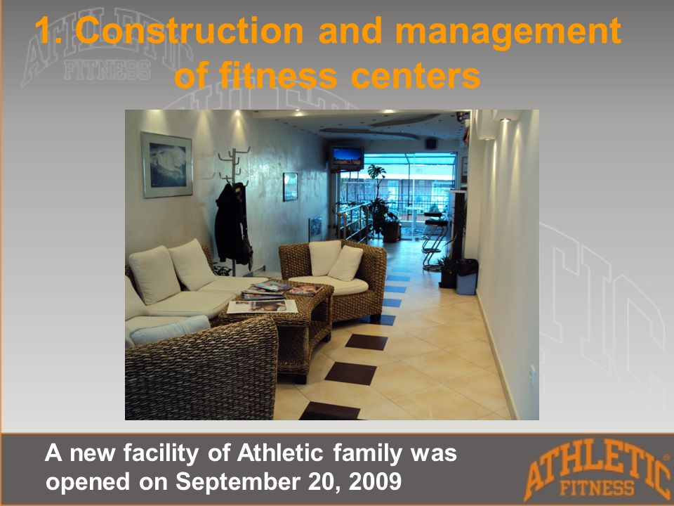 1. Construction and management of fitness centers A new facility of Athletic family was opened on September 20, 2009
