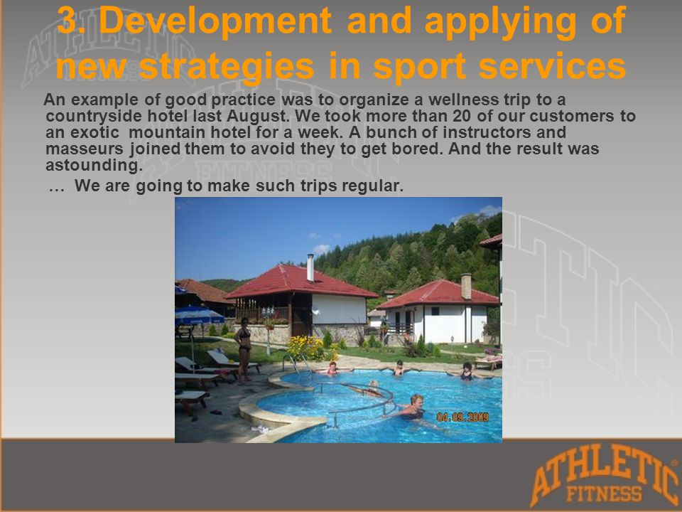 3. Development and applying of new strategies in sport services An example of good practice was to organize a wellness trip to a countryside hotel las