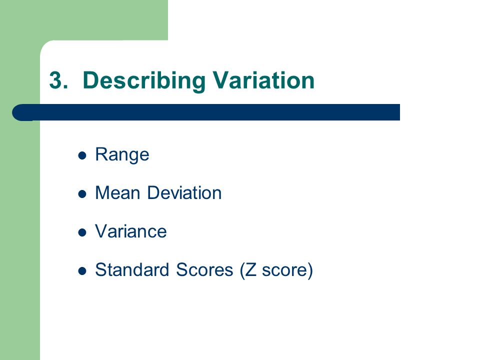 3. Describing Variation Range Mean Deviation Variance Standard Scores (Z score)