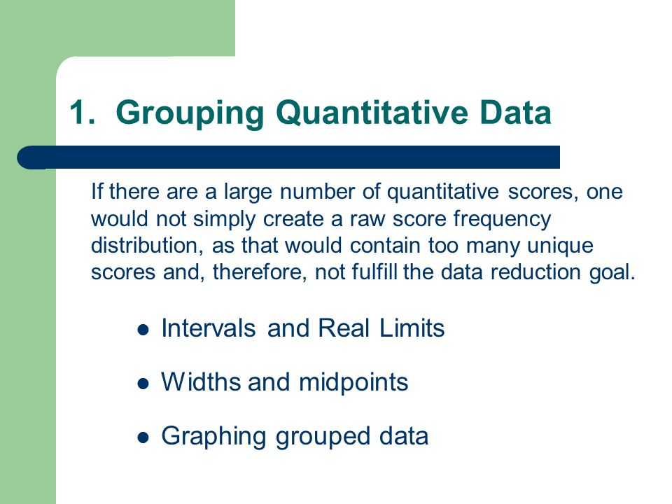 Grouping Data - Intervals To group quantitative data, three rules are followed: – 1.