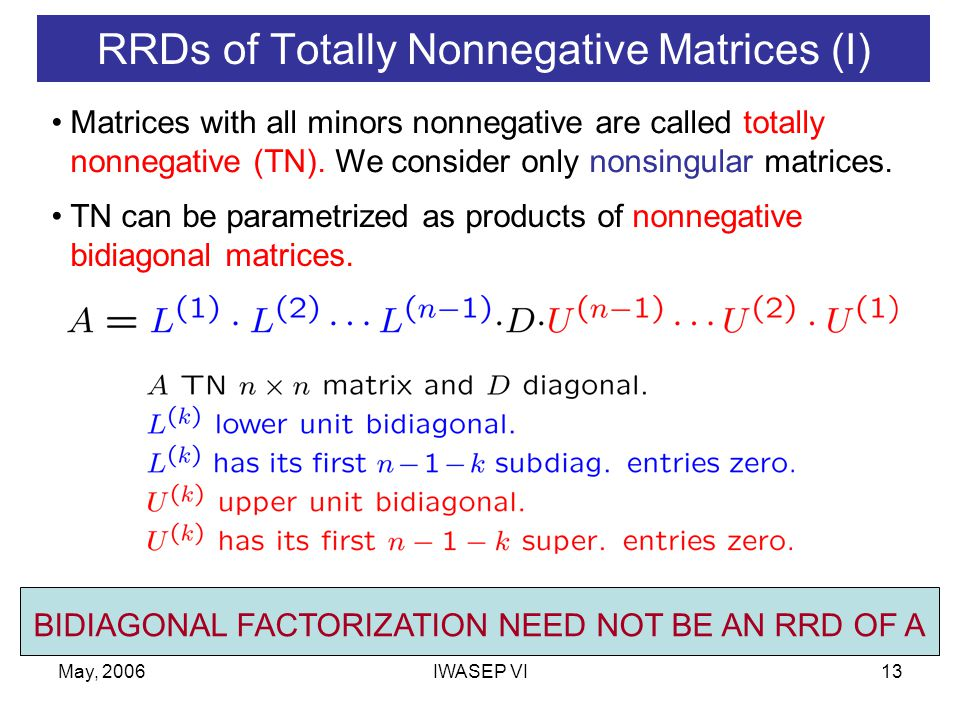 May, 2006IWASEP VI13 RRDs of Totally Nonnegative Matrices (I) Matrices with all minors nonnegative are called totally nonnegative (TN).