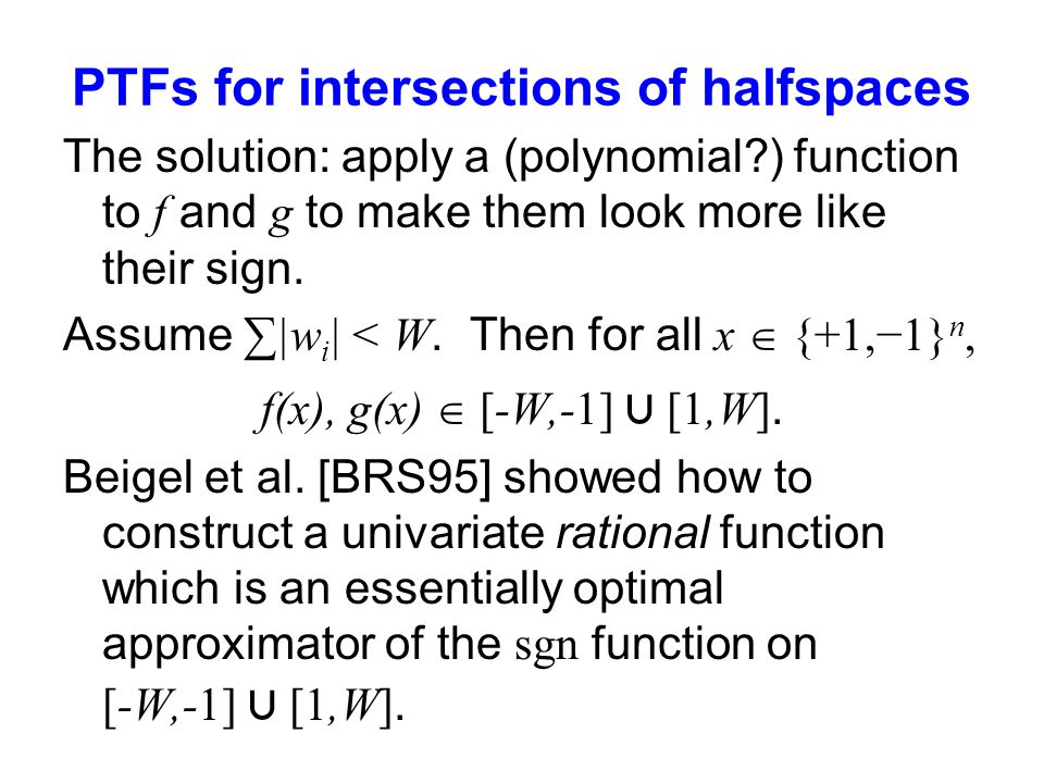 PTFs for intersections of halfspaces The solution: apply a (polynomial ) function to f and g to make them look more like their sign.