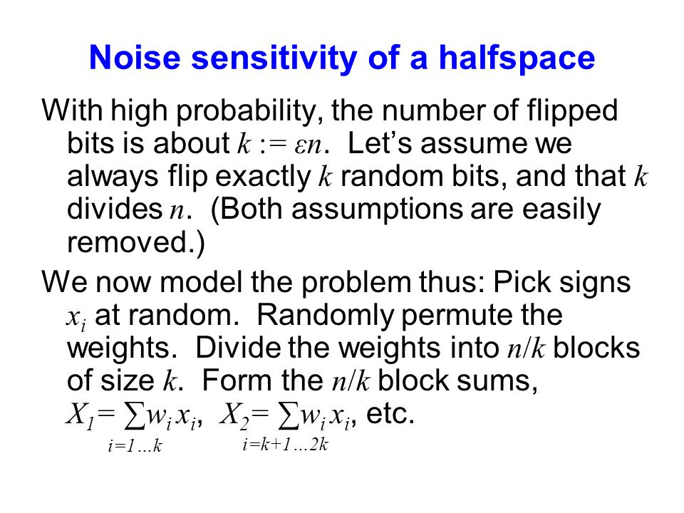 Noise sensitivity of a halfspace With high probability, the number of flipped bits is about k := εn.