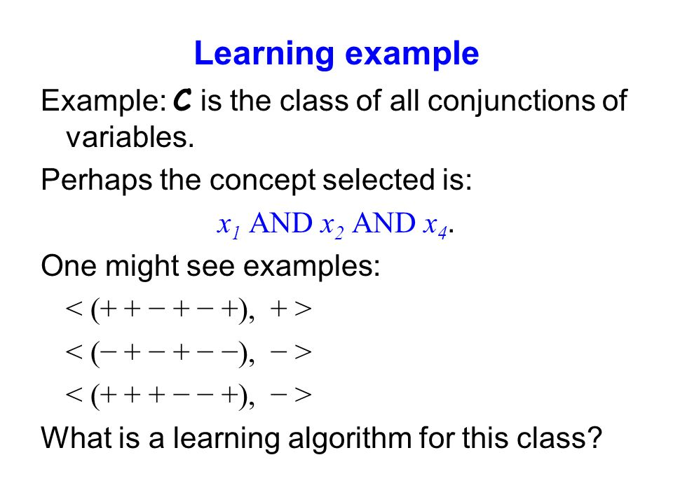 Learning example Example: C is the class of all conjunctions of variables.
