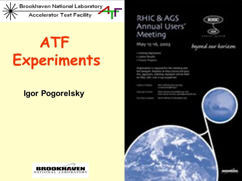 ATF Experiments Igor Pogorelsky