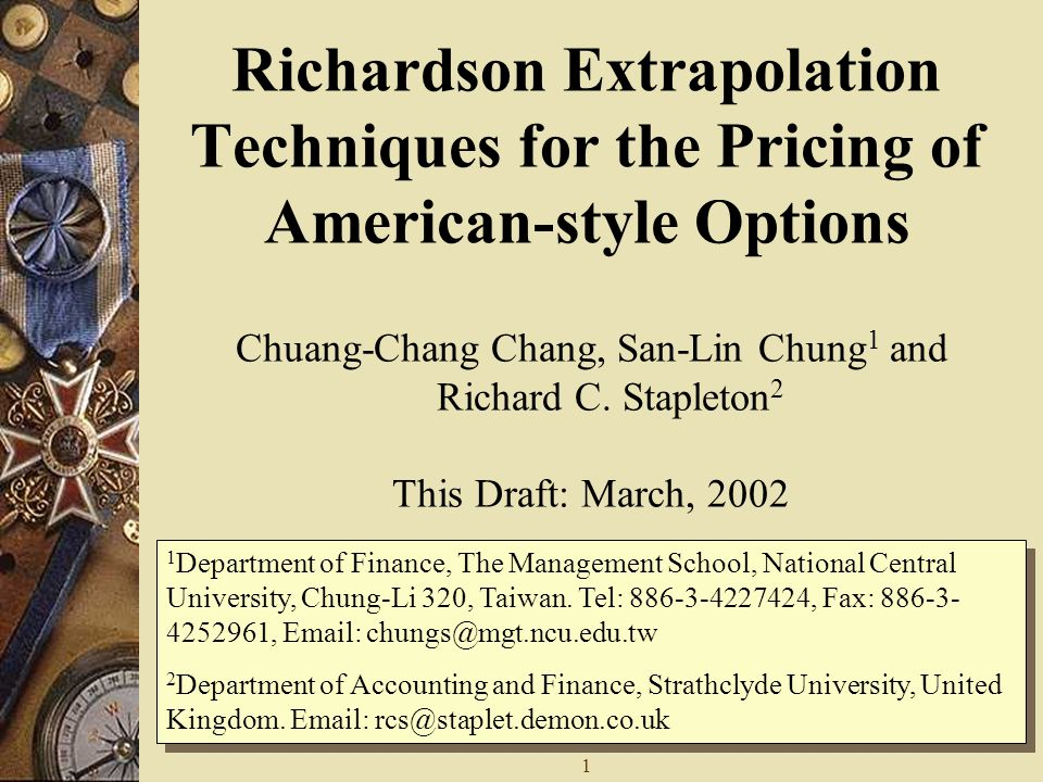 1 Richardson Extrapolation Techniques for the Pricing of American-style Options Chuang-Chang Chang, San-Lin Chung 1 and Richard C.