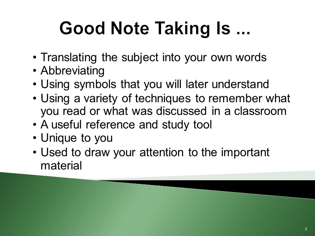 3 Good Note Taking Is...