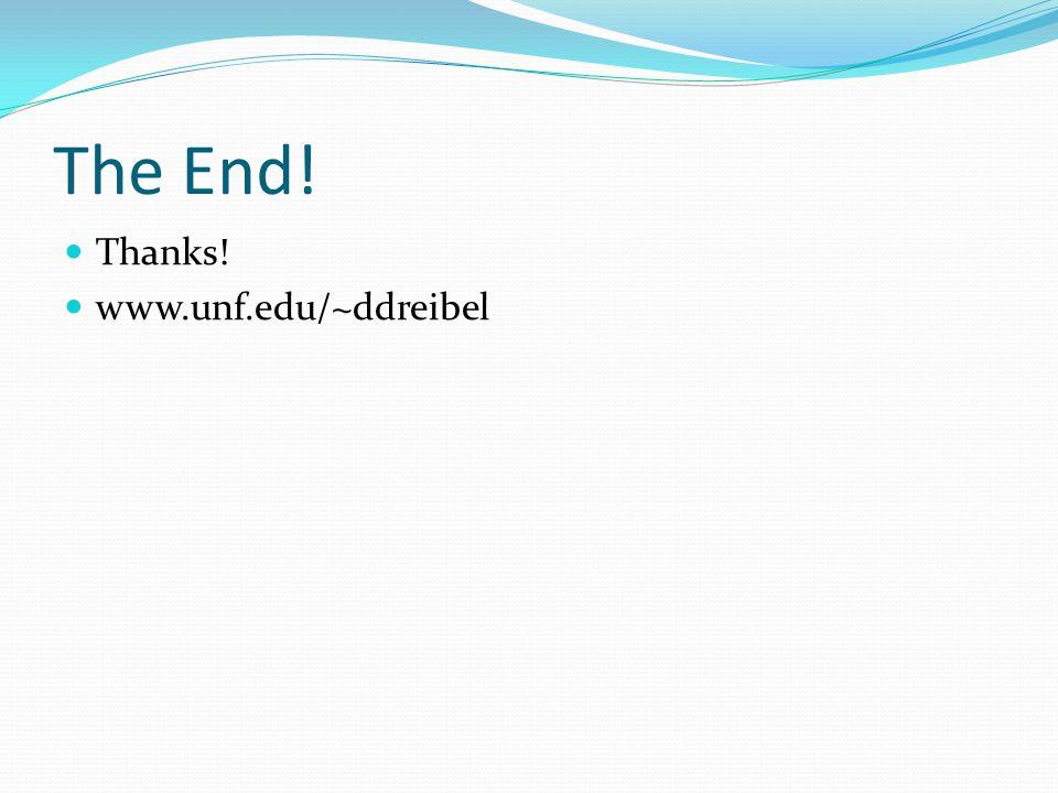 The End! Thanks! www.unf.edu/~ddreibel