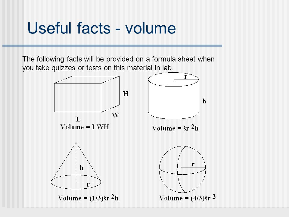 Useful facts - volume The following facts will be provided on a formula sheet when you take quizzes or tests on this material in lab.
