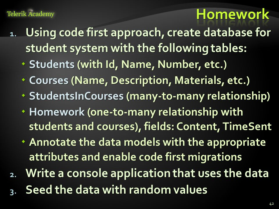 1. Using c0de first approach, create database for student system with the following tables:  Students (with Id, Name, Number, etc.)  Courses (Name,