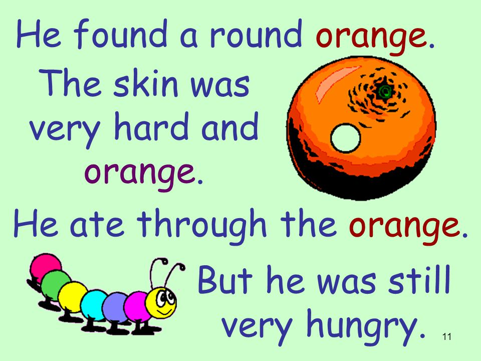 10 He found a yellow melon. He ate through the melon.