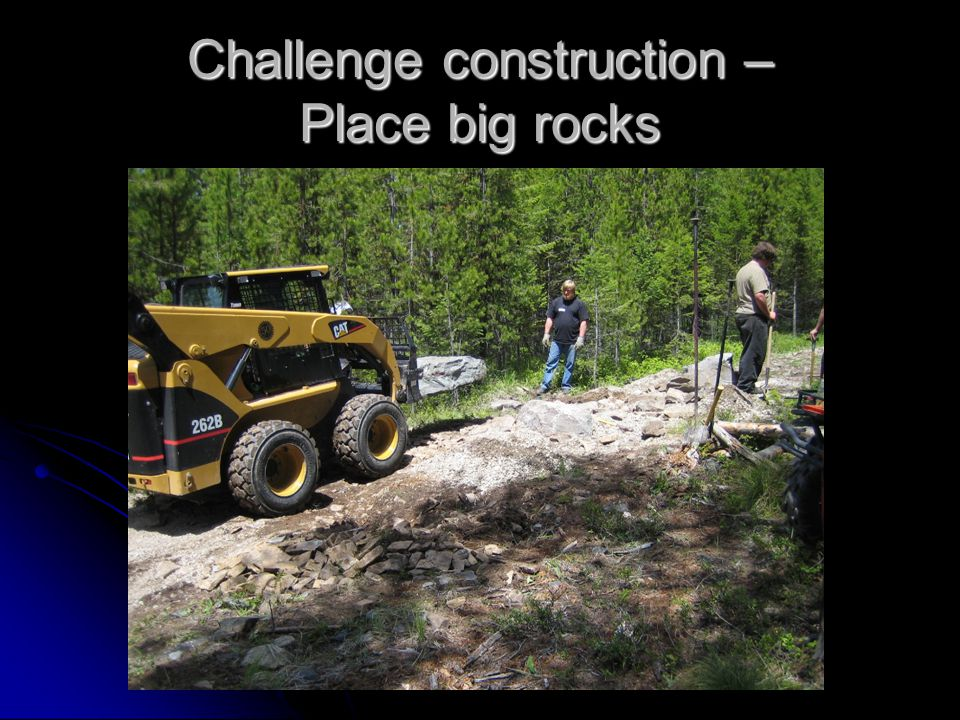 Challenge construction – Place big rocks
