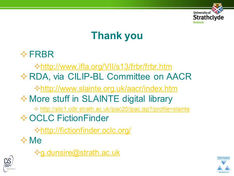 Thank you  FRBR  http://www.ifla.org/VII/s13/frbr/frbr.htm http://www.ifla.org/VII/s13/frbr/frbr.htm  RDA, via CILIP-BL Committee on AACR  http://