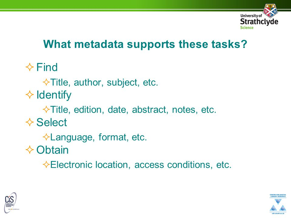 What metadata supports these tasks?  Find  Title, author, subject, etc.  Identify  Title, edition, date, abstract, notes, etc.  Select  Language