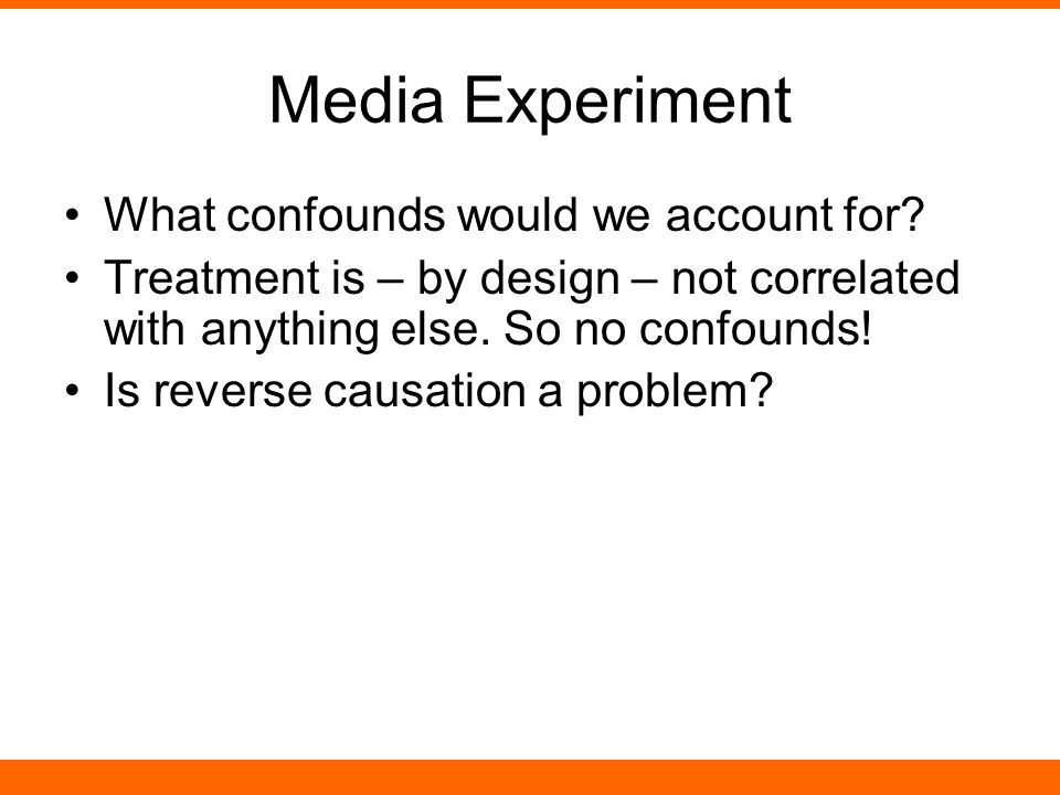 Media Experiment What confounds would we account for.