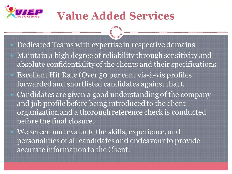 Value Added Services Dedicated Teams with expertise in respective domains.