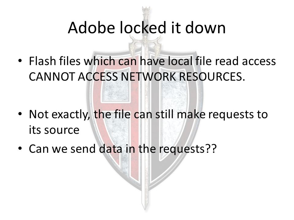 Adobe locked it down Flash files which can have local file read access CANNOT ACCESS NETWORK RESOURCES.