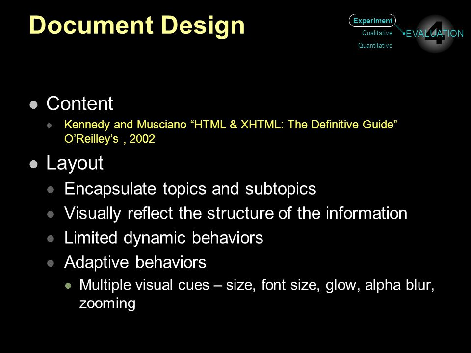 """Document Design Content Kennedy and Musciano """"HTML & XHTML: The Definitive Guide"""" O'Reilley's, 2002 Layout Encapsulate topics and subtopics Visually r"""