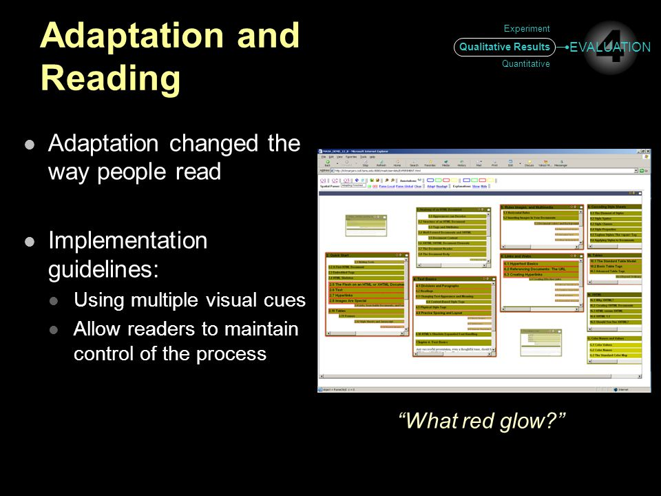 Adaptation and Reading Adaptation changed the way people read Implementation guidelines: Using multiple visual cues Allow readers to maintain control of the process What red glow? Experiment Qualitative Results Quantitative 4 EVALUATION