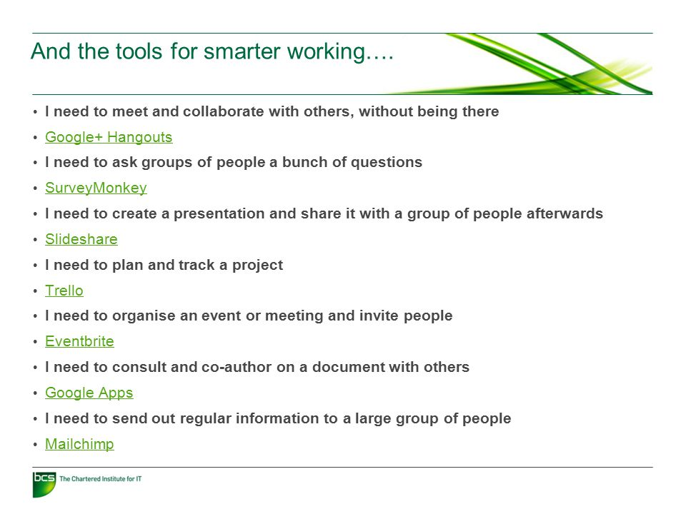 And the tools for smarter working…. I need to meet and collaborate with others, without being there Google+ Hangouts I need to ask groups of people a