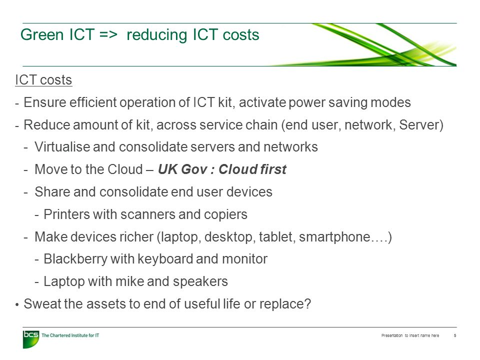 Green ICT => reducing ICT costs ICT costs - Ensure efficient operation of ICT kit, activate power saving modes - Reduce amount of kit, across service