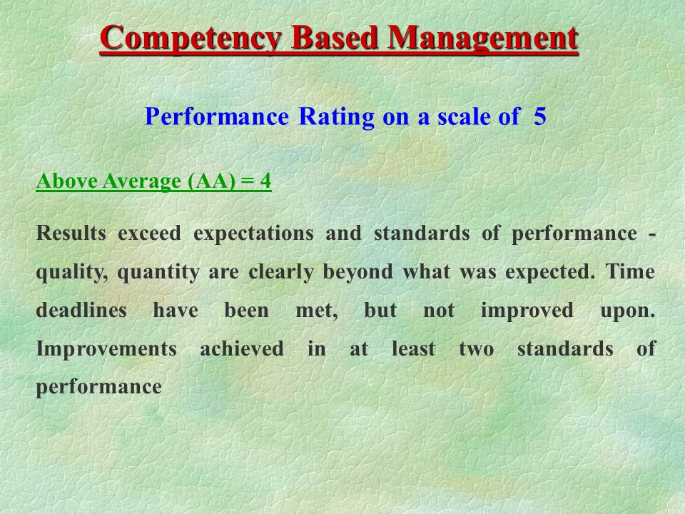 Performance Rating on a scale of 5 Competency Based Management Exceptional (E) = 5 Results exceed expectations in all standards of performance - quality, quantity and timeliness.