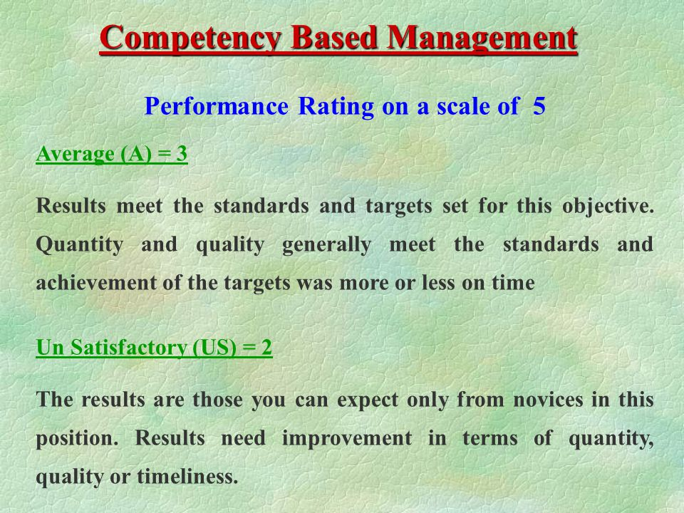 Performance Rating on a scale of 5 Competency Based Management Above Average (AA) = 4 Results exceed expectations and standards of performance - quali