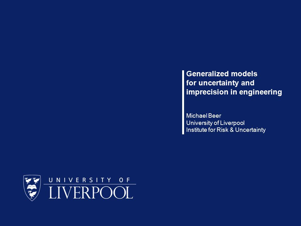 1 / 26 Michael Beer Generalized models for uncertainty and imprecision in engineering Michael Beer University of Liverpool Institute for Risk & Uncertainty