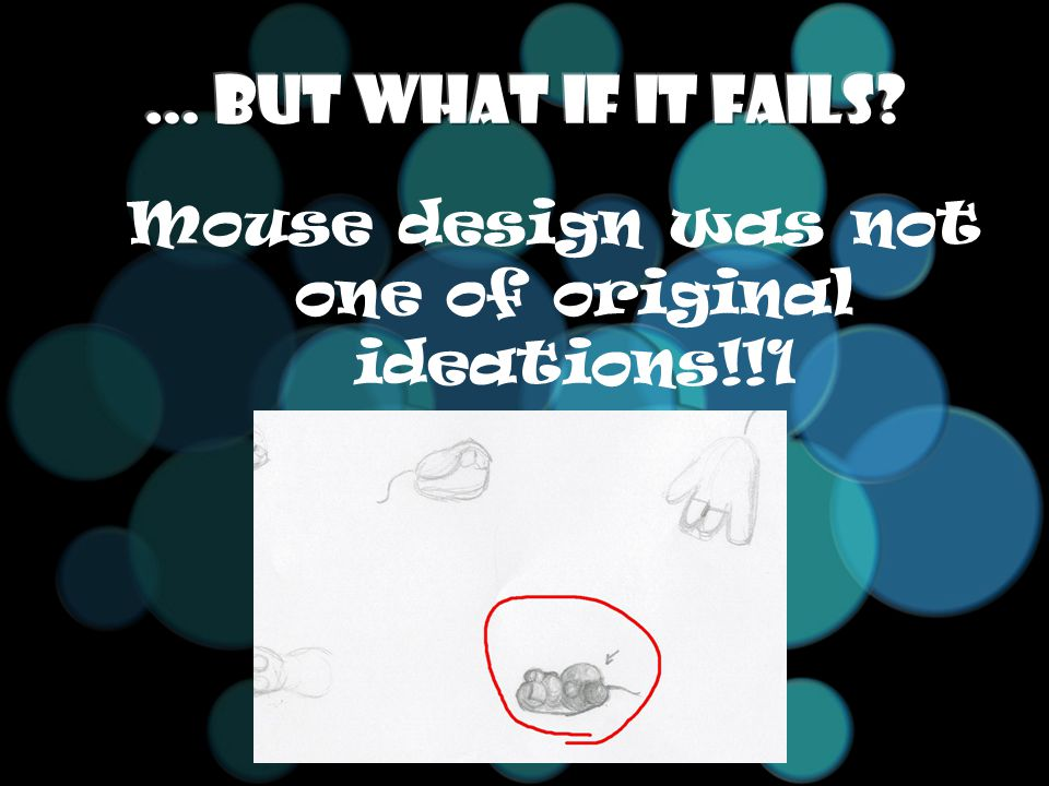 Mouse design was not one of original ideations!!1