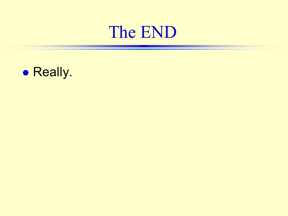 The END l Really.