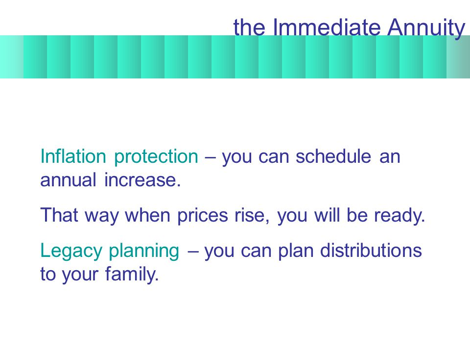 Inflation protection – you can schedule an annual increase.