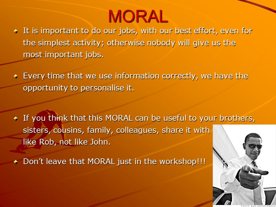 MORAL It is important to do our jobs, with our best effort, even for the simplest activity; otherwise nobody will give us the most important jobs. Eve