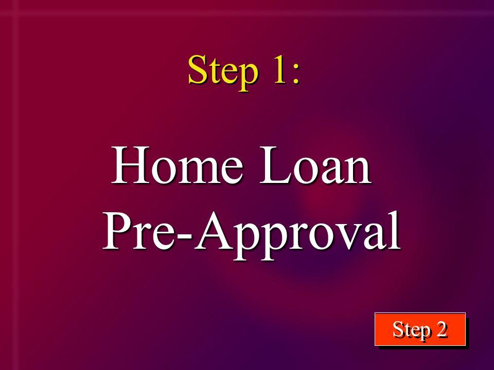 Home Loan Pre-Approval Home Loan Pre-Approval Step 1: Step 2