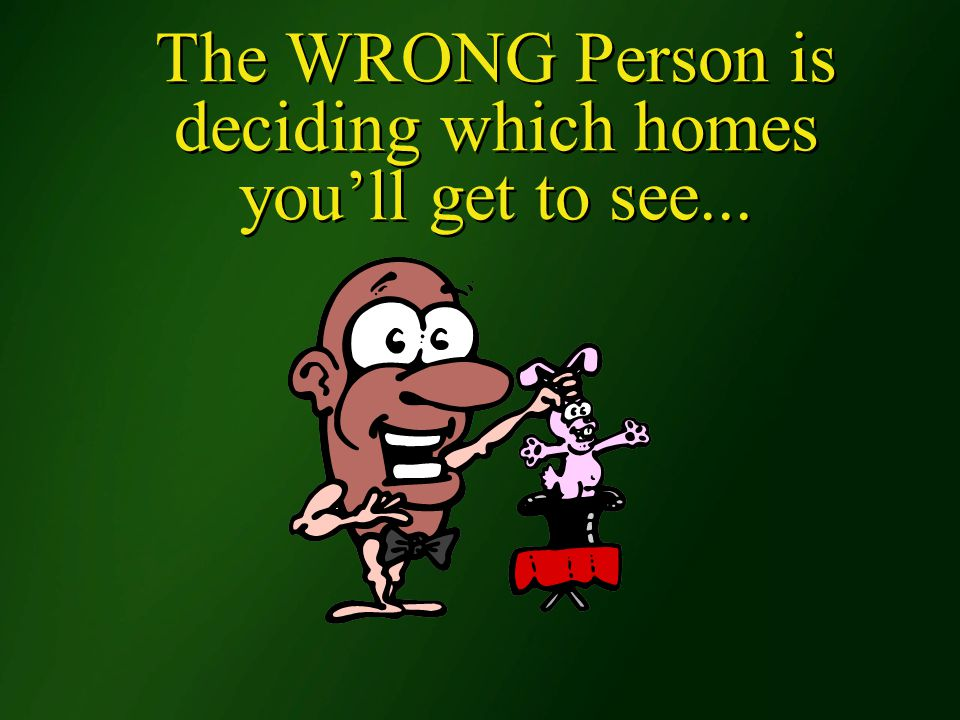 The WRONG Person is deciding which homes you'll get to see...