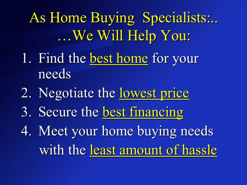 As Home Buying Specialists:..