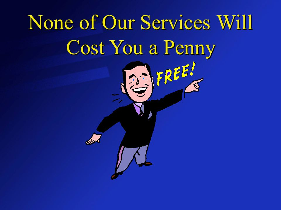None of Our Services Will Cost You a Penny
