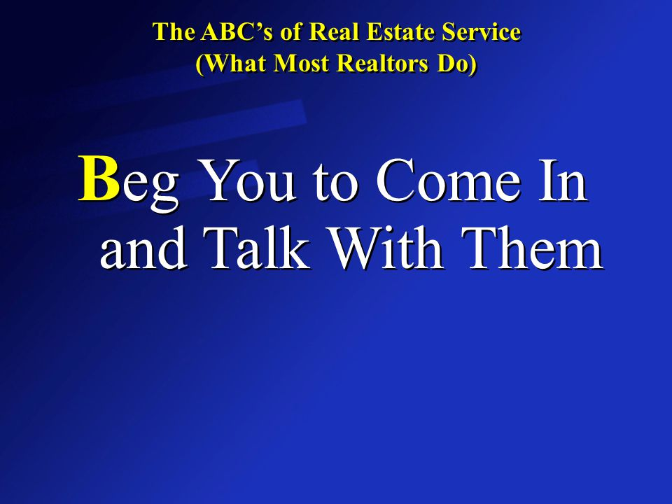 The ABC's of Real Estate Service (What Most Realtors Do) The ABC's of Real Estate Service (What Most Realtors Do) C hoose a Bunch of Homes They Think You Will Like