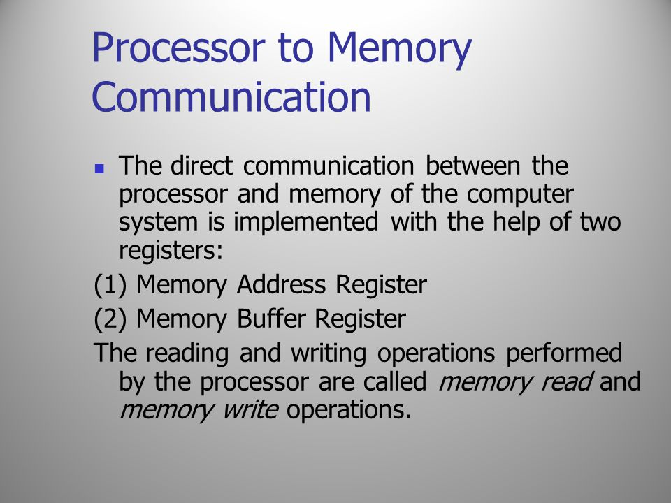 Processor to Memory Communication The direct communication between the processor and memory of the computer system is implemented with the help of two