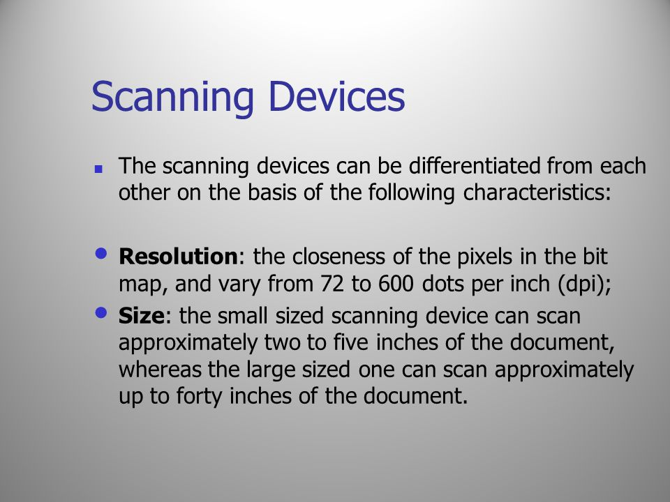 Scanning Devices The scanning devices can be differentiated from each other on the basis of the following characteristics: Resolution: the closeness o