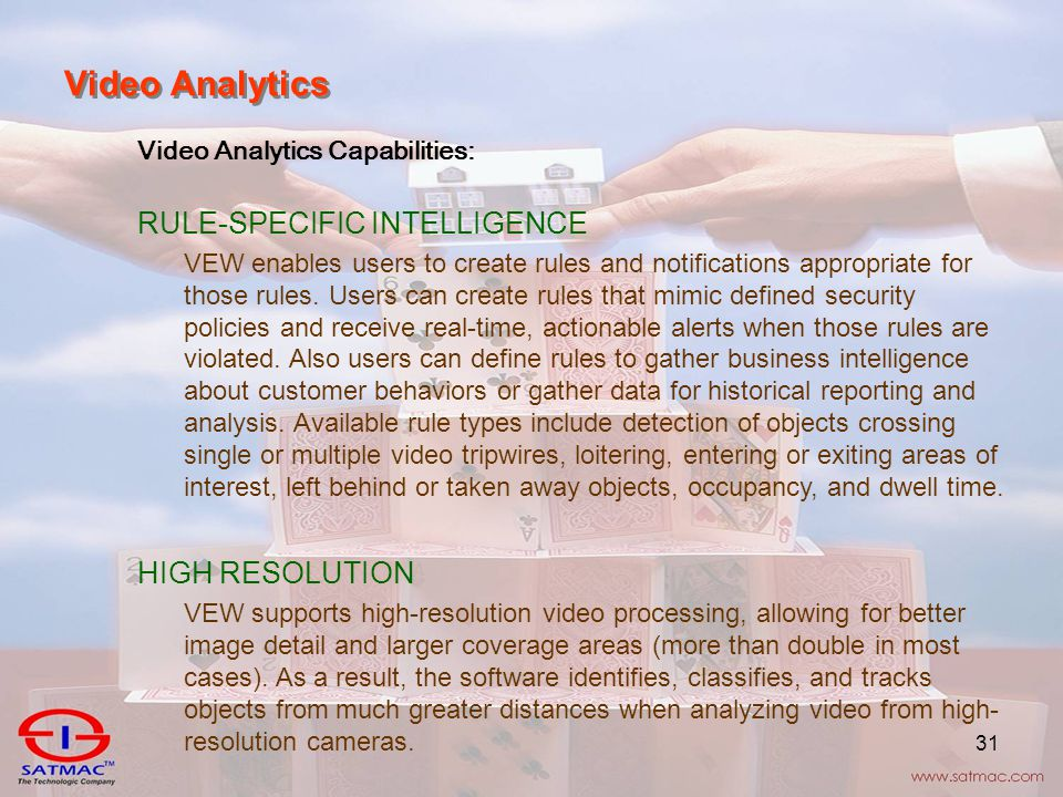 31 Video Analytics Video Analytics Capabilities: RULE-SPECIFIC INTELLIGENCE VEW enables users to create rules and notifications appropriate for those rules.