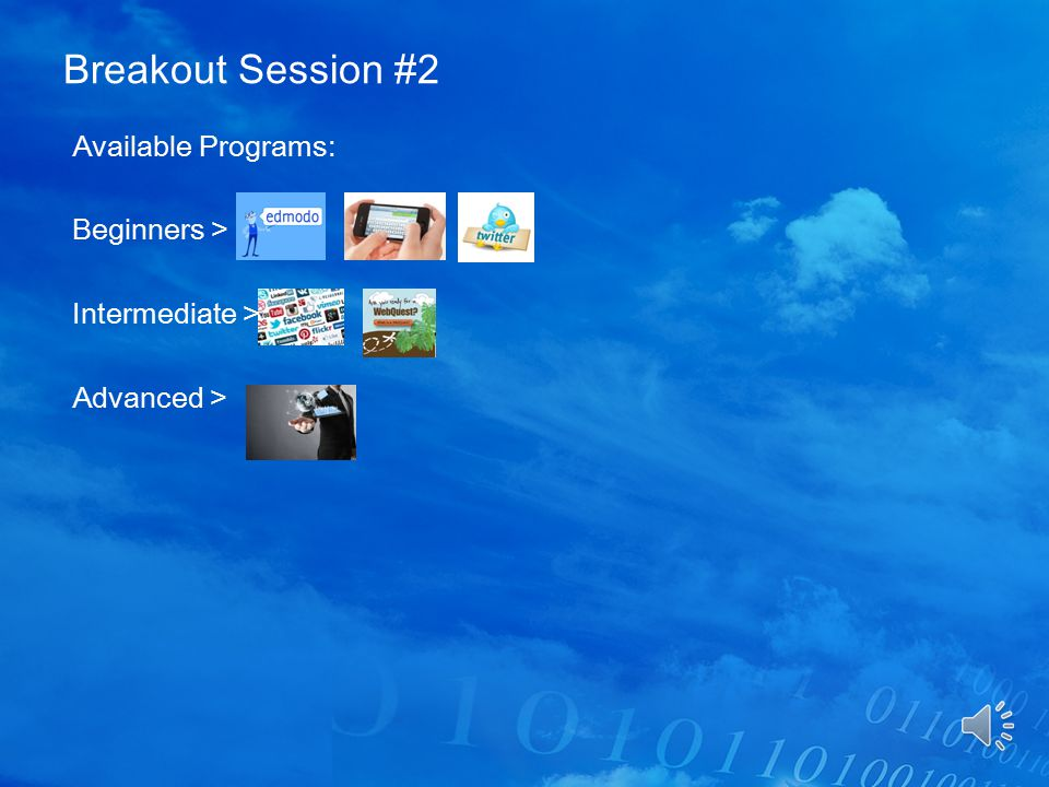 Breakout Session #2 Available Programs: Beginners > Intermediate > Advanced >