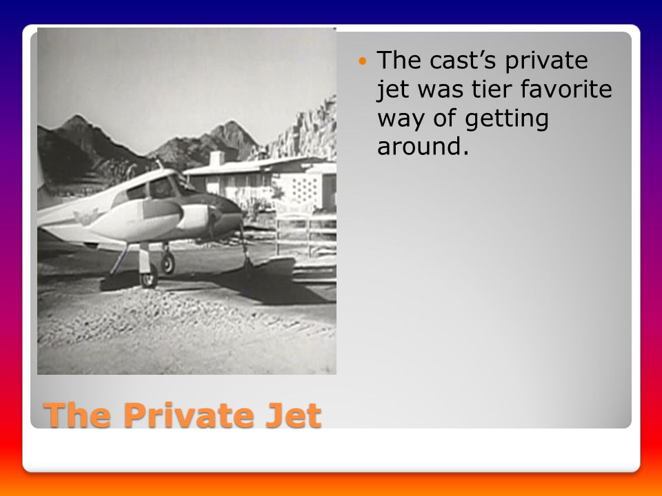 The Private Jet The cast's private jet was tier favorite way of getting around.