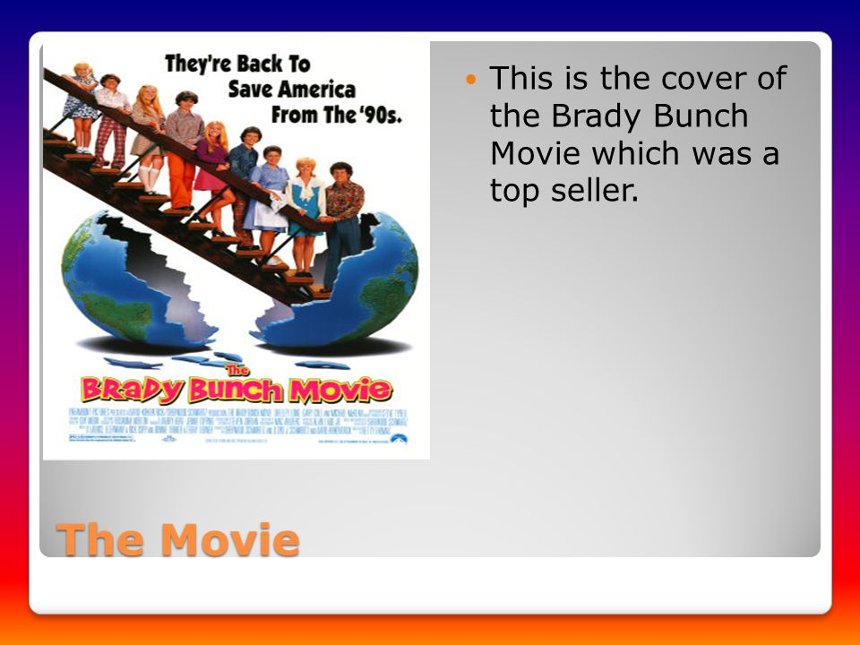 The Movie This is the cover of the Brady Bunch Movie which was a top seller.